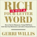 Rich is Not a Four-Letter Word: How to Survive Obamacare, Trump Wall Street, Kick-Start Your Retirement, and Achieve Financial Success, Gerri Willis