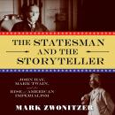Statesman and the Storyteller: John Hay, Mark Twain, and the Rise of American Imperialism, Mark Zwonitzer
