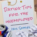 Dating Tips for the Unemployed, Iris Smyles