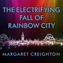 Electrifying Fall of Rainbow City: Spectacle and Assassination at the 1901 World's Fair, Margaret Creighton