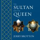 Sultan and the Queen: The Untold Story of Elizabeth and Islam, Jerry Brotton