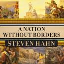 Nation Without Borders: The United States and Its World in an Age of Civil Wars, 1830-1910, Steven Hahn
