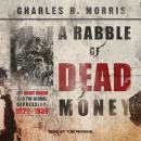 Rabble of Dead Money: The Great Crash and the Global Depression: 1929 - 1939, Charles R. Morris