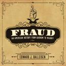 Fraud: An American History from Barnum to Madoff, Edward J. Balleisen