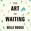 Art of Waiting: On Fertility, Medicine, and Motherhood, Belle Boggs
