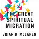 Great Spiritual Migration: How the World's Largest Religion Is Seeking a Better Way to Be Christian, Brian McLaren