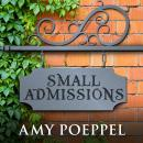 Small Admissions: A Novel Audiobook