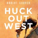 Huck Out West: A Novel, Robert Coover