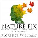 Nature Fix: Why Nature Makes us Happier, Healthier, and More Creative, Florence Williams