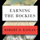 Earning the Rockies: How Geography Shapes America's Role in the World, Robert D. Kaplan