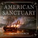 American Sanctuary: Mutiny, Martyrdom, and National Identity in the Age of Revolution, A. Roger Ekirch