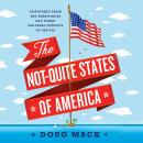 Not-Quite States of America: Dispatches from the Territories and Other Far-Flung Outposts of the USA, Doug Mack