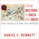 From Bacteria to Bach and Back: The Evolution of Minds Audiobook