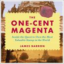 One-Cent Magenta: Inside the Quest to Own the Most Valuable Stamp in the World, James Barron