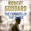 Corners of the Globe: A James Maxted Thriller, Robert Goddard