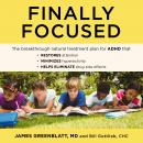 Finally Focused: The Breakthrough Natural Treatment Plan for ADHD That Restores Attention, Minimizes Hyperactivity, and Helps Eliminate Drug Side Effects, MD Greenblatt, CHC Gottlieb
