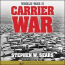 World War II: Carrier War, Stephen W. Sears