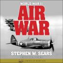 World War II: Air War, Stephen W. Sears