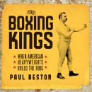 Boxing Kings: When American Heavyweights Ruled the Ring, Paul Beston