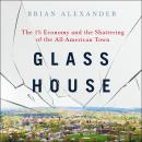 Glass House: The 1% Economy and the Shattering of the All-American Town, Brian Alexander