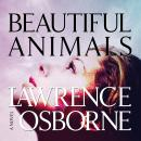 Beautiful Animals: A Novel, Lawrence Osborne