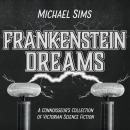 Frankenstein Dreams: A Connoisseur's Collection of Victorian Science Fiction, Michael Sims