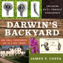 Darwin's Backyard: How Small Experiments Led to a Big Theory, James T. Costa