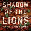 Shadow of the Lions: A Novel, Christopher Swann