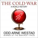 Cold War: A World History, Odd Arne Westad