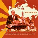 Long Hangover: Putin's New Russia and the Ghosts of the Past, Shaun Walker