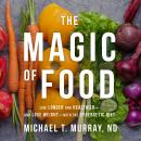 Magic of Food: Live Longer and Healthier--and Lose Weight--with the Synergetic Diet, Nd Michael T. Murray
