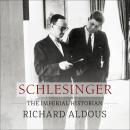 Schlesinger: The Imperial Historian, Richard Aldous