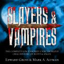 Slayers & Vampires: The Complete Uncensored, Unauthorized Oral History of Buffy & Angel, Mark A. Altman, Edward Gross