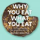 Why You Eat What You Eat: The Science Behind Our Relationship with Food, Rachel Herz, Ph.D.