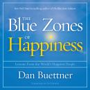 Blue Zones of Happiness: Lessons From the World's Happiest People, Dan Buettner