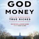 God and Money: How We Discovered True Riches at Harvard Business School, Gregory Baumer, John Cortines