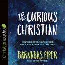 Curious Christian: How Discovering Wonder Enriches Every Part of Life, Barnabas Piper