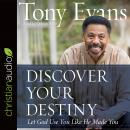 Discover Your Destiny: Let God Use You Like He Made You, Tony Evans