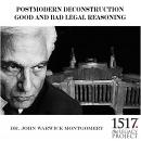 Critical Legal Studies Postmodern Deconstruction - Good and Bad Legal Reasoning, John Warwick Montgomery