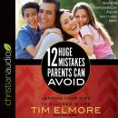 12 Huge Mistakes Parents Can Avoid: Leading Your Kids to Succeed in Life Audiobook