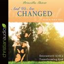 And We Are Changed: Encounters with a Transforming God Audiobook