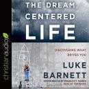 Dream-Centered Life, Luke Barnett