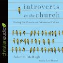 Introverts in the Church: Finding Our Place in an Extroverted Culture, Adam S. McHugh