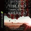 End of America?: Bible Prophecy and a Country in Crisis, Jeff Kinley