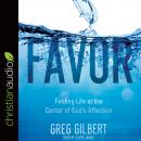 Favor: Finding Life at the Center of God's Affection, Greg  Gilbert