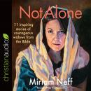 Not Alone: 11 Inspiring Stories of Courageous Widows from the Bible Audiobook