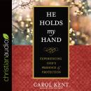 He Holds My Hand: Experiencing God's Presence and Protection, Carol Kent