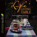 The Lifegiving Table: Nurturing Faith through Feasting, One Meal at a Time Audiobook