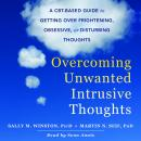 Overcoming Unwanted Intrusive Thoughts: A CBT-Based Guide to Getting Over Frightening, Obsessive, or Disturbing Thoughts, Sally M. Winston, Martin N. Seif