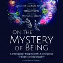 On the Mystery of Being: Contemporary Insights on the Convergence of Science and Spirituality, Michael A Singer, Maurizio Benazzo, Zaya Benazzo, Deepak Chopra